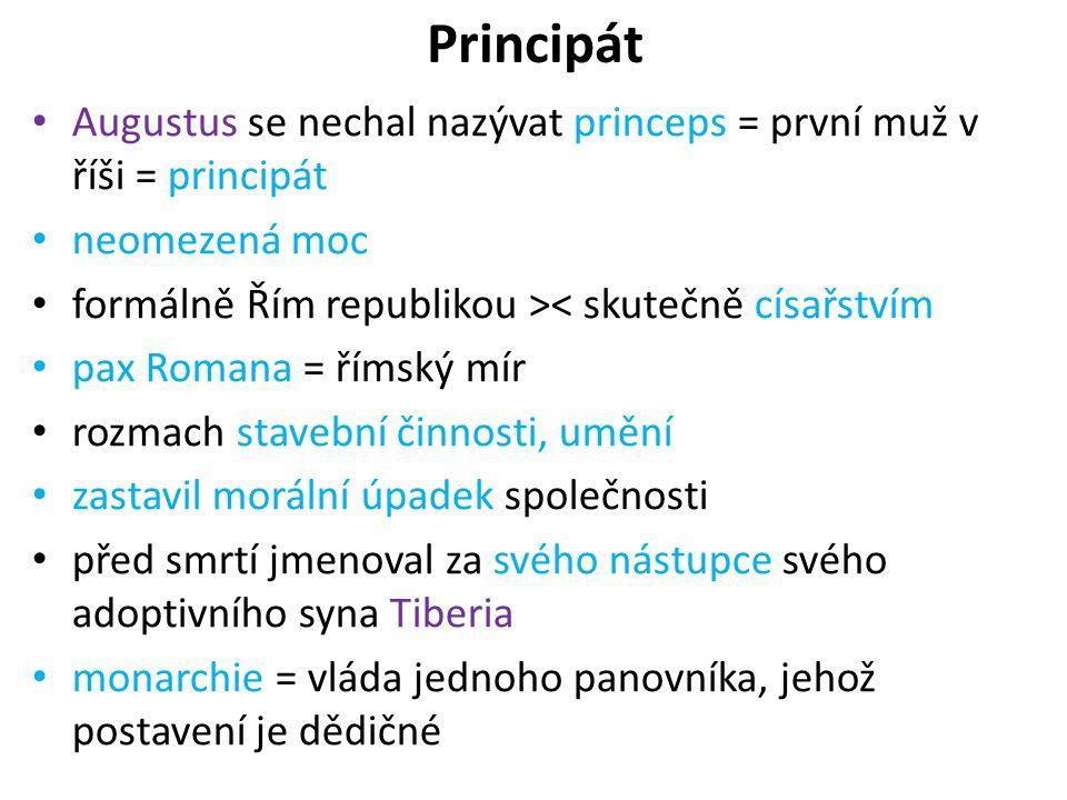 Principát Augustus se nechal nazývat princeps = první muž v říši = principát neomezená moc formálně Řím republikou >< skutečně císařstvím pax Romana =