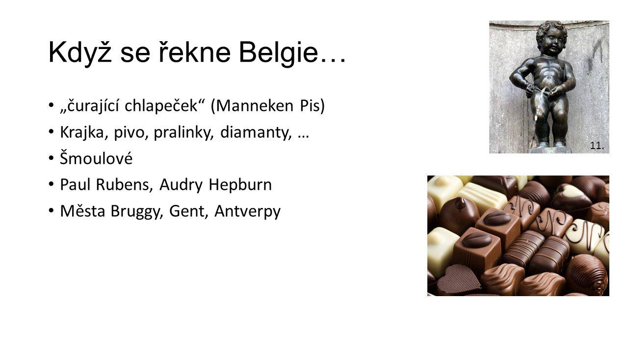 """Když se řekne Belgie… """"čurající chlapeček"""" (Manneken Pis) Krajka, pivo, pralinky, diamanty, … Šmoulové Paul Rubens, Audry Hepburn Města Bruggy, Gent,"""