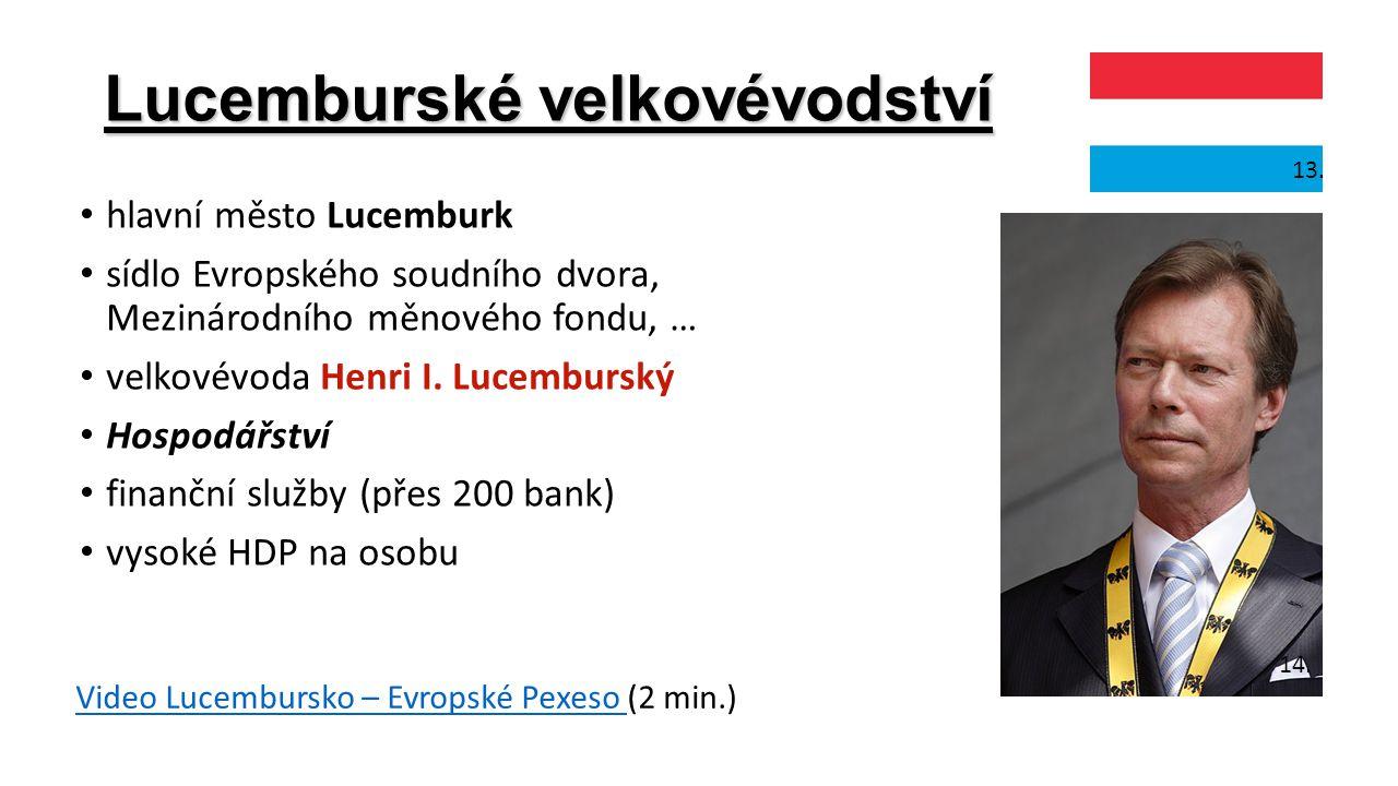 Lucemburské velkovévodství hlavní město Lucemburk sídlo Evropského soudního dvora, Mezinárodního měnového fondu, … velkovévoda Henri I. Lucemburský Ho