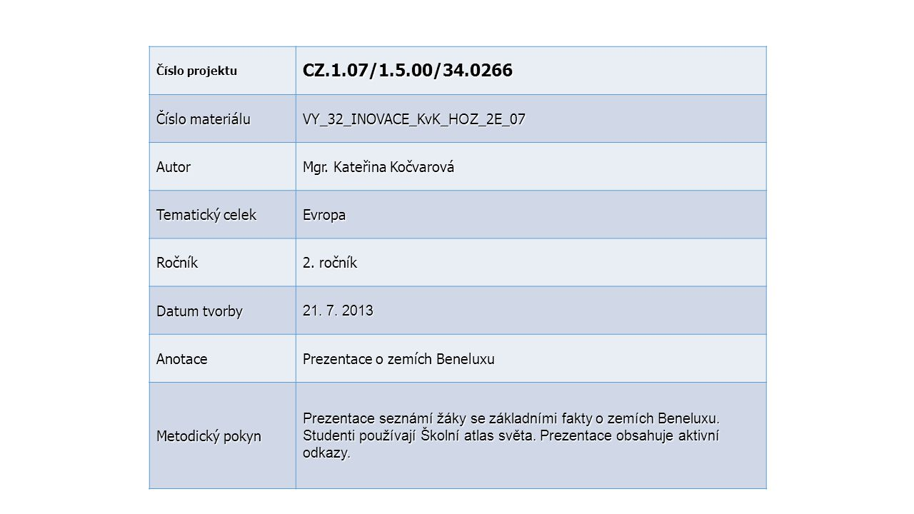 Číslo projektu CZ.1.07/1.5.00/34.0266 Číslo materiálu VY_32_INOVACE_KvK_ HOZ _2E_07 Autor Mgr. Kateřina Kočvarová Tematický celek Evropa Ročník 2. r o