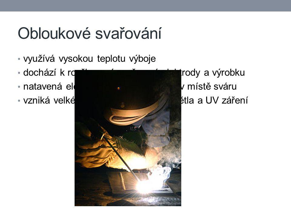 Obloukové svařování využívá vysokou teplotu výboje dochází k rozžhavení svařovací elektrody a výrobku natavená elektroda přichytí materiál v místě sváru vzniká velké množství viditelného světla a UV záření