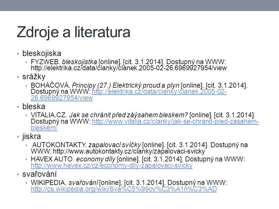 Zdroje a literatura bleskojiska FYZWEB. bleskojistka [online]. [cit. 3.1.2014]. Dostupný na WWW: http://elektrika.cz/data/clanky/clanek.2005-02-26.696