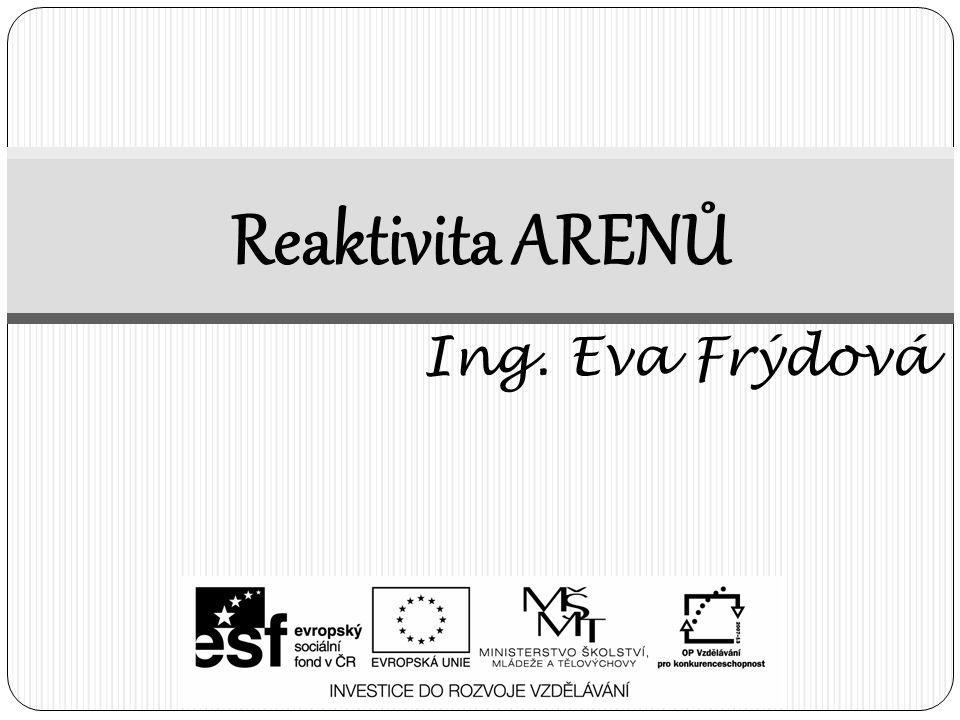 Reaktivita ARENŮ Ing. Eva Frýdová