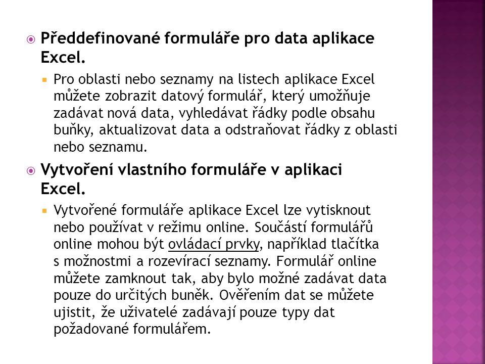  Předdefinované formuláře pro data aplikace Excel.  Pro oblasti nebo seznamy na listech aplikace Excel můžete zobrazit datový formulář, který umožňu