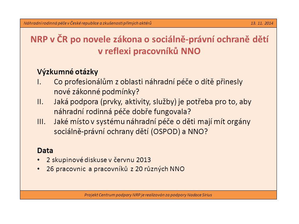 Projekt Centrum podpory NRP je realizován za podpory Nadace Sirius NRP v ČR po novele zákona o sociálně-právní ochraně dětí v reflexi pracovníků NNO Výzkumné otázky I.Co profesionálům z oblasti náhradní péče o dítě přinesly nové zákonné podmínky.