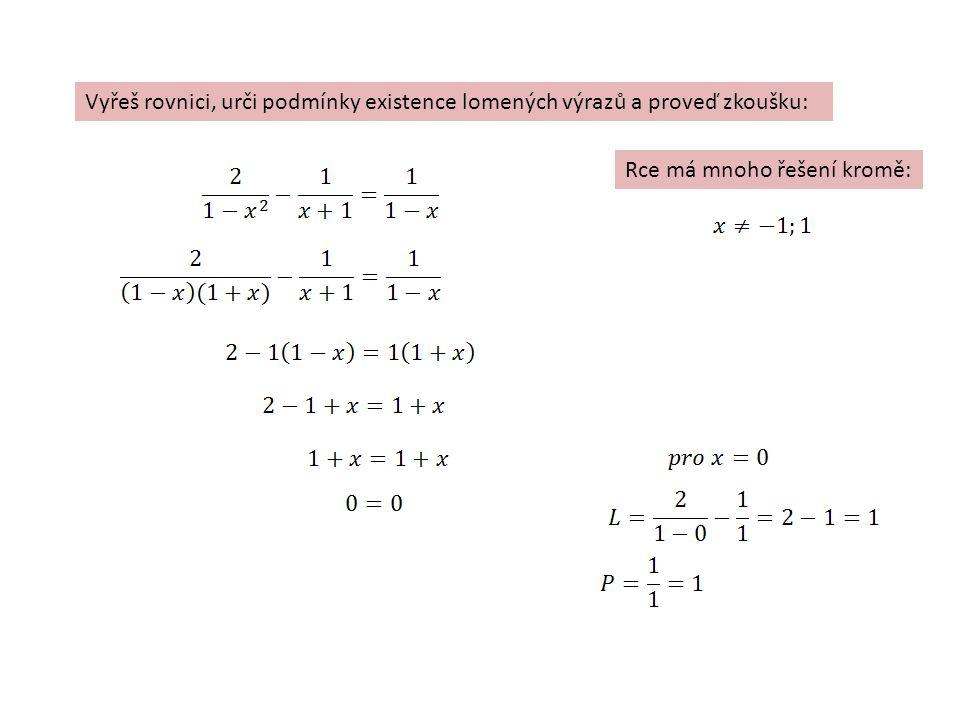 Vyřeš rovnici, urči podmínky existence lomených výrazů a proveď zkoušku: Rce má mnoho řešení kromě:
