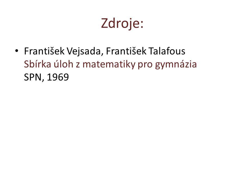 Zdroje: František Vejsada, František Talafous Sbírka úloh z matematiky pro gymnázia SPN, 1969