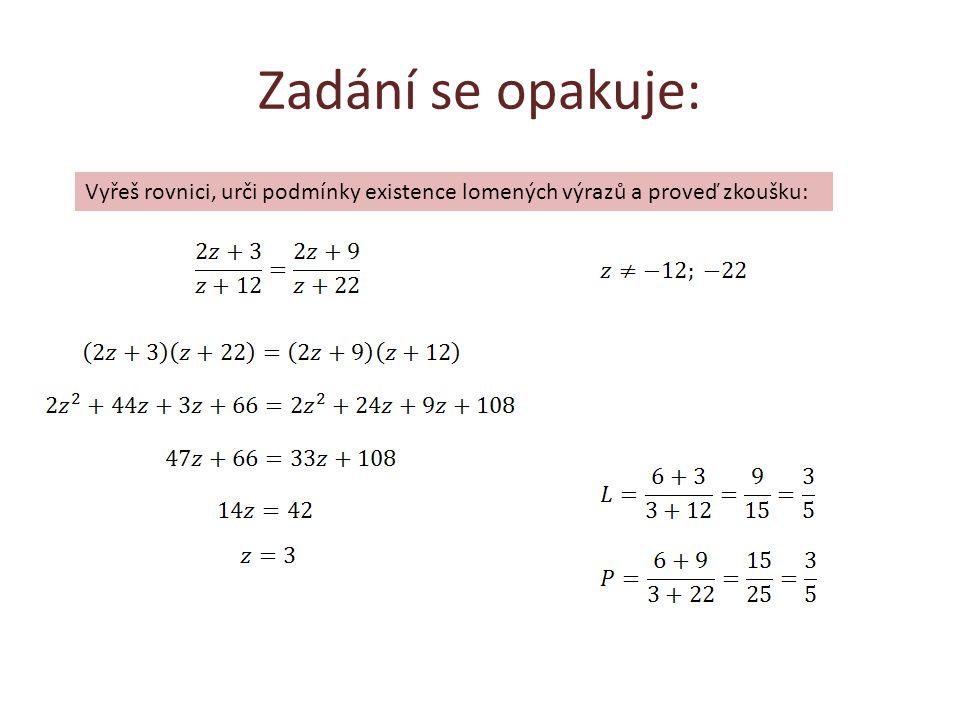 Zadání se opakuje: Vyřeš rovnici, urči podmínky existence lomených výrazů a proveď zkoušku: