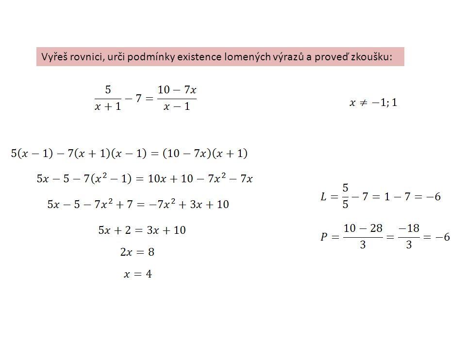 Vyřeš rovnici, urči podmínky existence lomených výrazů a proveď zkoušku: