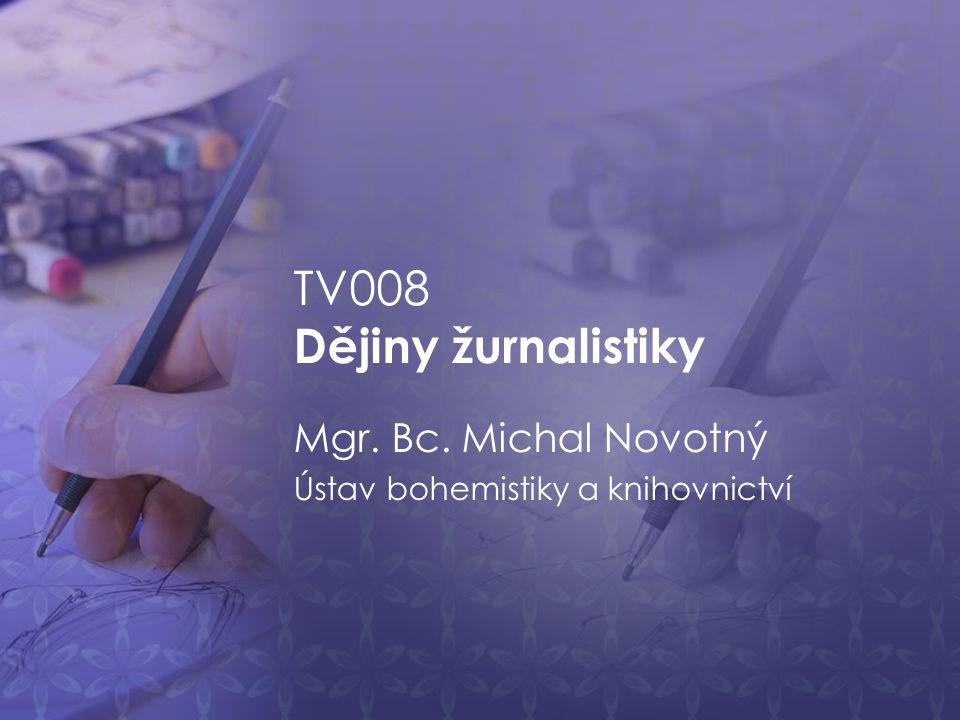 ÚVOD Obsah předmětu Tematické bloky Podmínky k zápočtu Literatura a zdroje TV008/ DĚJINY ŽURNALISTIKY | michal.novotny@slu.cz | 553 684 651 | novotny.stud.slu.cz