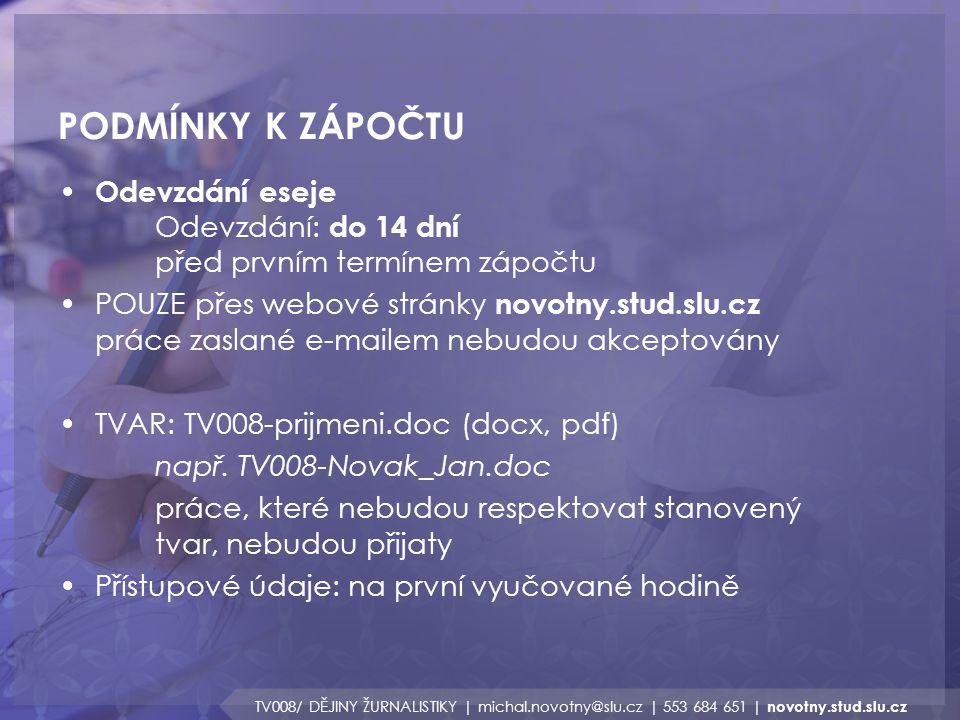 PODMÍNKY K ZÁPOČTU TV008/ DĚJINY ŽURNALISTIKY | michal.novotny@slu.cz | 553 684 651 | novotny.stud.slu.cz Odevzdání eseje Odevzdání: do 14 dní před pr