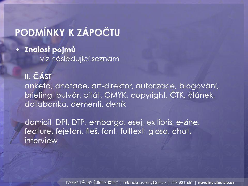 PODMÍNKY K ZÁPOČTU TV008/ DĚJINY ŽURNALISTIKY | michal.novotny@slu.cz | 553 684 651 | novotny.stud.slu.cz Znalost pojmů viz následující seznam II. ČÁS