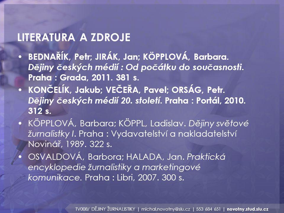 LITERATURA A ZDROJE TV008/ DĚJINY ŽURNALISTIKY | michal.novotny@slu.cz | 553 684 651 | novotny.stud.slu.cz BEDNAŘÍK, Petr; JIRÁK, Jan; KÖPPLOVÁ, Barba