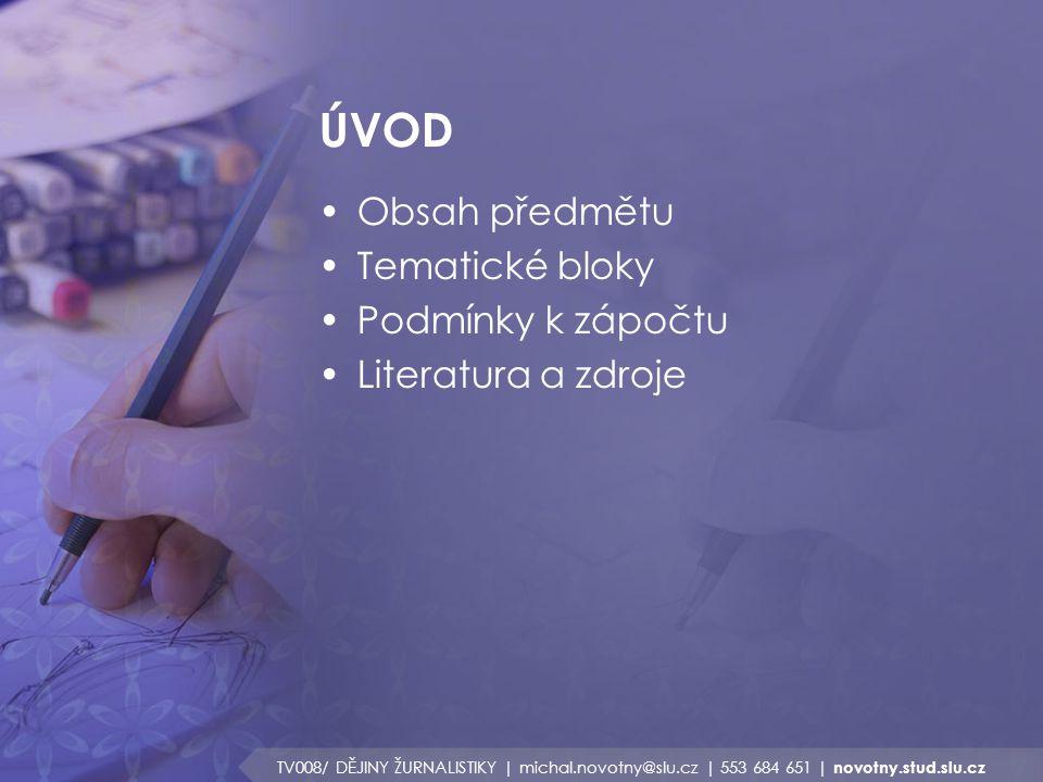 ÚVOD Obsah předmětu Tematické bloky Podmínky k zápočtu Literatura a zdroje TV008/ DĚJINY ŽURNALISTIKY | michal.novotny@slu.cz | 553 684 651 | novotny.