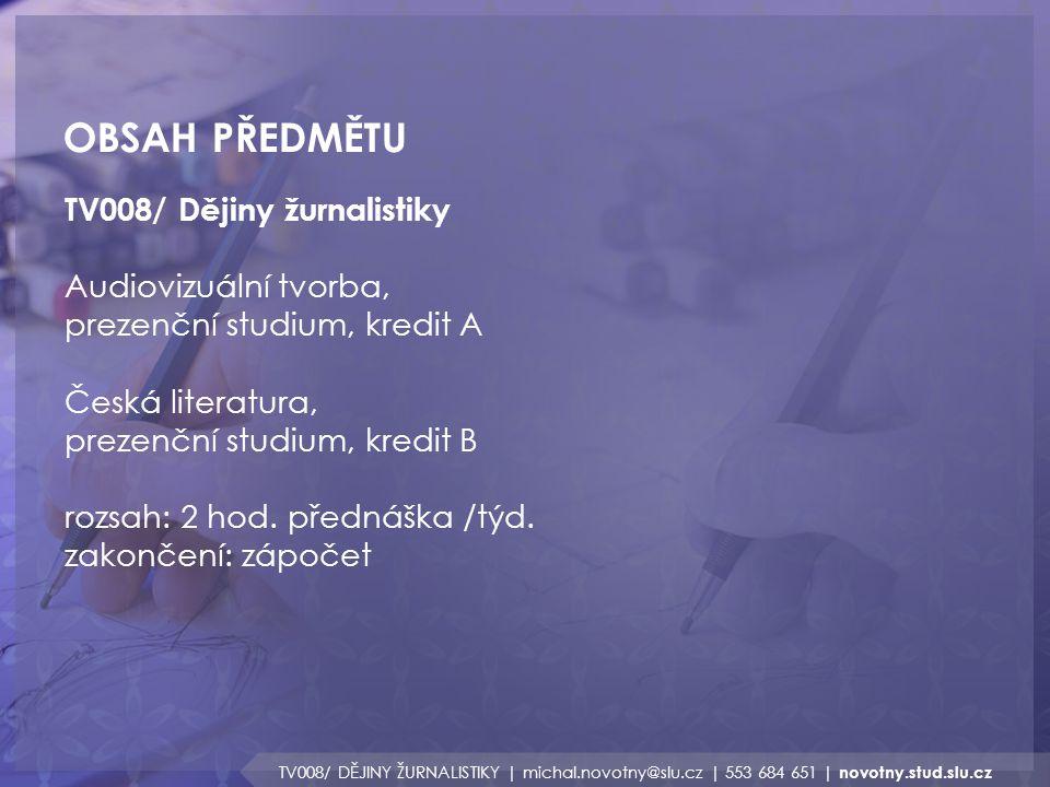OBSAH PŘEDMĚTU TV008/ DĚJINY ŽURNALISTIKY | michal.novotny@slu.cz | 553 684 651 | novotny.stud.slu.cz TV008/ Dějiny žurnalistiky Audiovizuální tvorba,