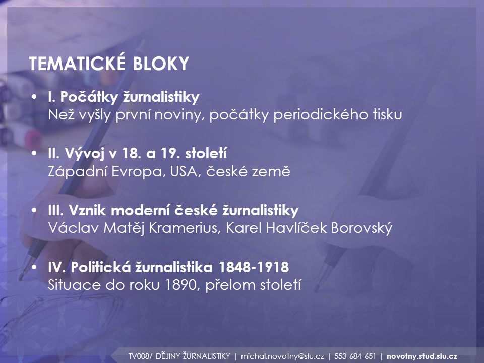 TEMATICKÉ BLOKY TV008/ DĚJINY ŽURNALISTIKY | michal.novotny@slu.cz | 553 684 651 | novotny.stud.slu.cz I. Počátky žurnalistiky Než vyšly první noviny,