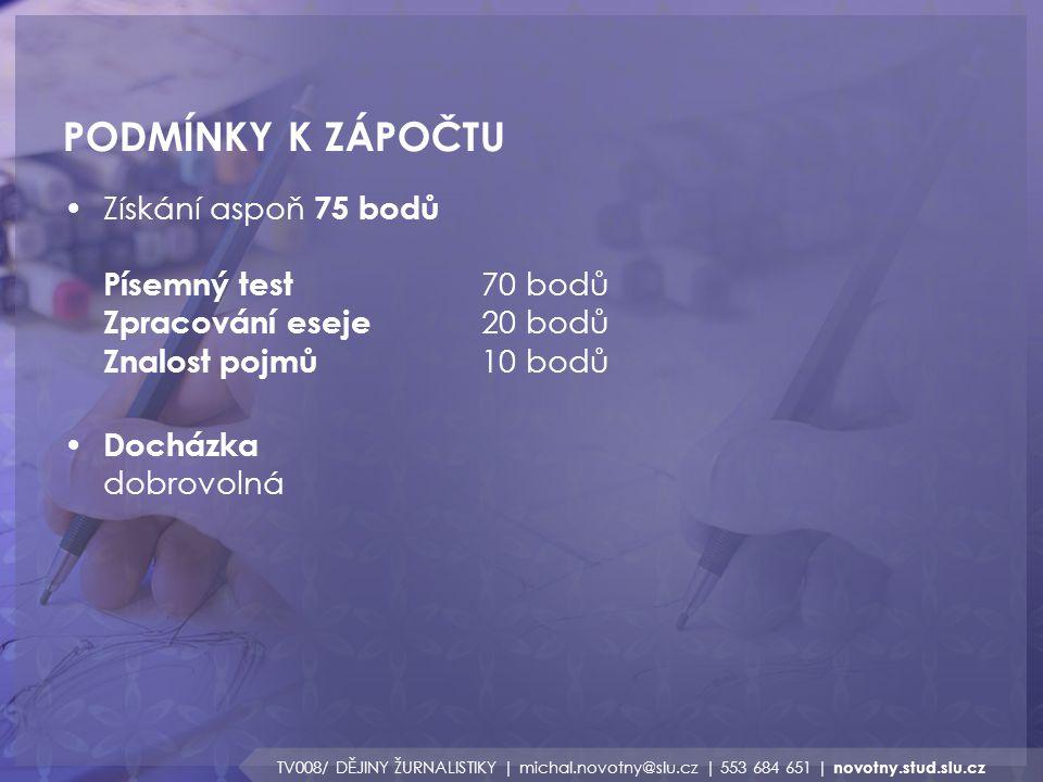 PODMÍNKY K ZÁPOČTU TV008/ DĚJINY ŽURNALISTIKY | michal.novotny@slu.cz | 553 684 651 | novotny.stud.slu.cz Veškeré informace, studijní materiály a témata seminárních prezentací jsou k dispozici na webových stránkách http://novotny.stud.slu.cz Eseje ukládejte pouze skrz toto webové rozhraní, neposílejte e-mailem, e-mail slouží pouze pro konzultace a řešení aktuálních problémů.