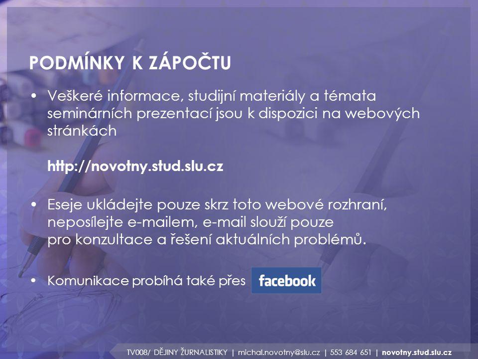 PODMÍNKY K ZÁPOČTU TV008/ DĚJINY ŽURNALISTIKY | michal.novotny@slu.cz | 553 684 651 | novotny.stud.slu.cz Odevzdání eseje Rozsah: 3-5 stran Téma: libovolné z dějin žurnalistiky (např.
