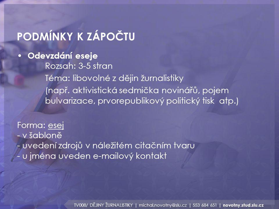 PODMÍNKY K ZÁPOČTU TV008/ DĚJINY ŽURNALISTIKY | michal.novotny@slu.cz | 553 684 651 | novotny.stud.slu.cz Odevzdání eseje Rozsah: 3-5 stran Téma: libo