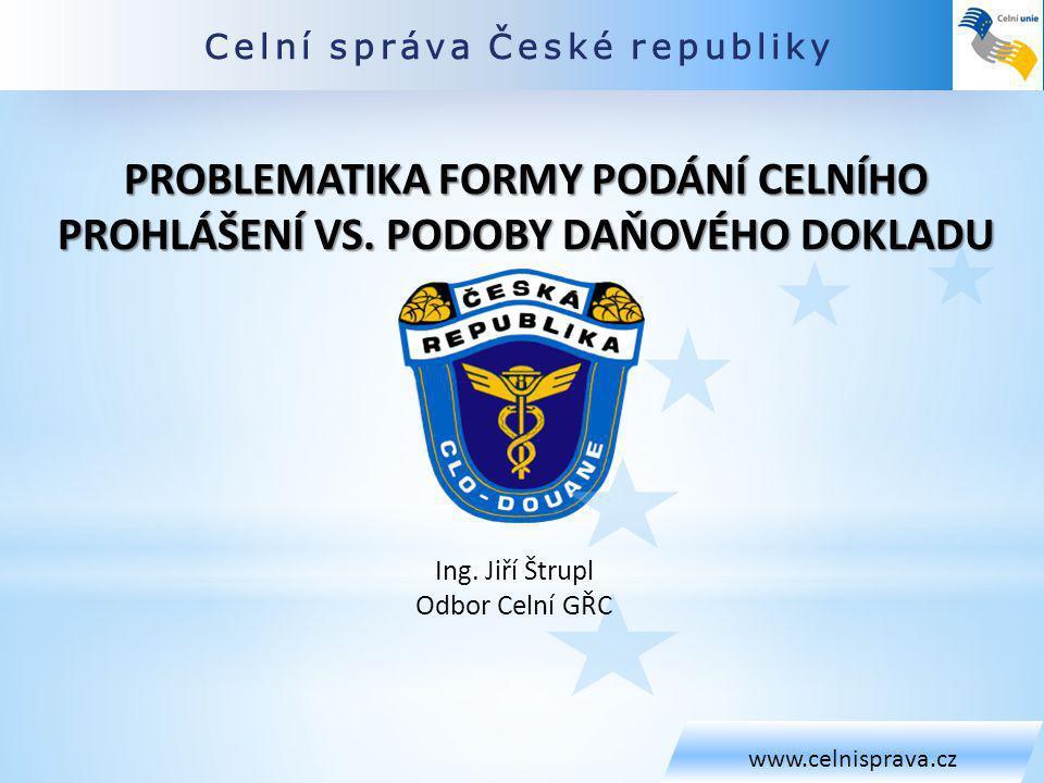 Celní správa České republiky www.celnisprava.cz Ing.