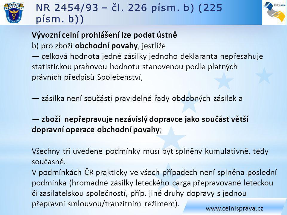 NR 2454/93 – čl. 226 písm. b) (225 písm. b)) www.celnisprava.cz Vývozní celní prohlášení lze podat ústně b) pro zboží obchodní povahy, jestliže — celk