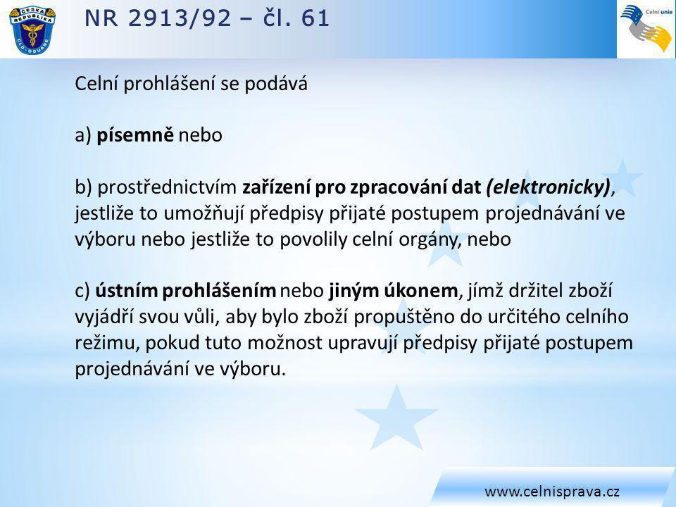 NR 2913/92 – čl. 61 www.celnisprava.cz Celní prohlášení se podává a) písemně nebo b) prostřednictvím zařízení pro zpracování dat (elektronicky), jestl