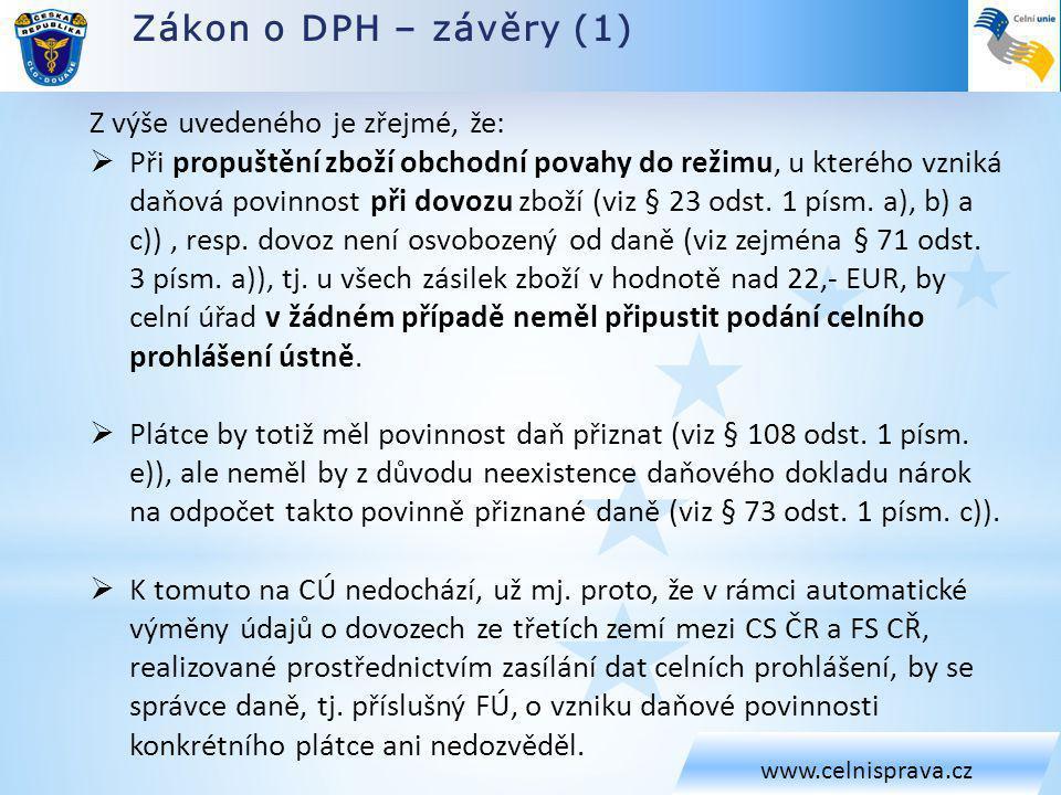 Zákon o DPH – závěry (1) www.celnisprava.cz Z výše uvedeného je zřejmé, že:  Při propuštění zboží obchodní povahy do režimu, u kterého vzniká daňová povinnost při dovozu zboží (viz § 23 odst.