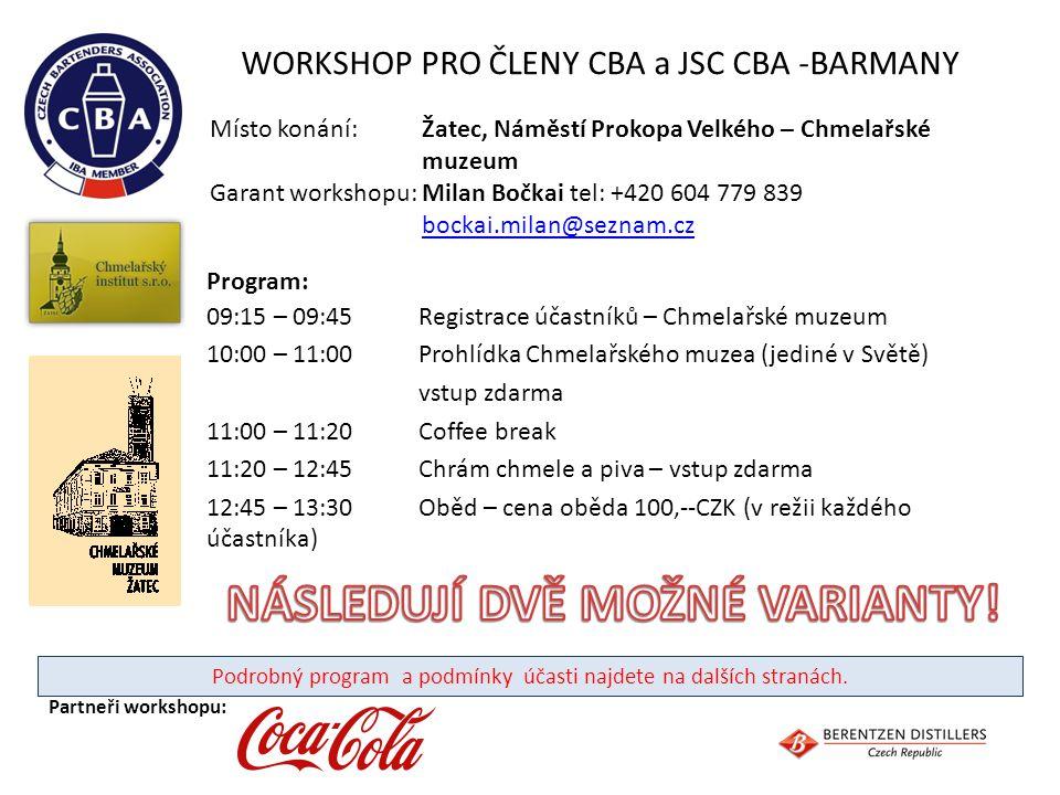 WORKSHOP PRO ČLENY CBA a JSC CBA -BARMANY Program: 09:15 – 09:45 Registrace účastníků – Chmelařské muzeum 10:00 – 11:00 Prohlídka Chmelařského muzea (