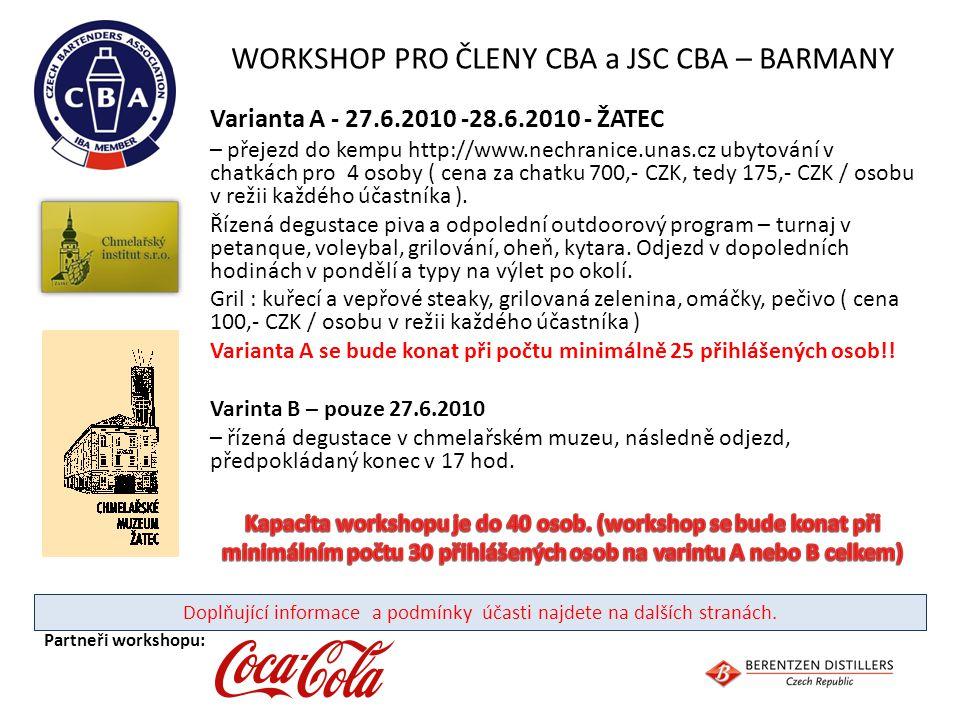WORKSHOP PRO ČLENY CBA a JSC CBA – BARMANY Varianta A - 27.6.2010 -28.6.2010 - ŽATEC – přejezd do kempu http://www.nechranice.unas.cz ubytování v chat