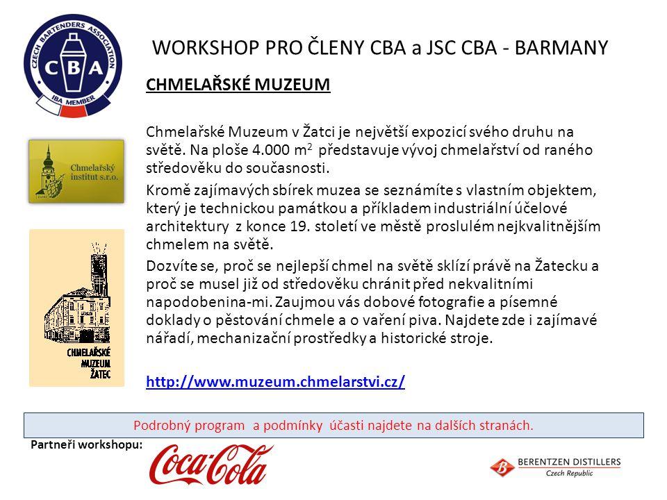 WORKSHOP PRO ČLENY CBA a JSC CBA - BARMANY CHMELAŘSKÉ MUZEUM Chmelařské Muzeum v Žatci je největší expozicí svého druhu na světě. Na ploše 4.000 m 2 p