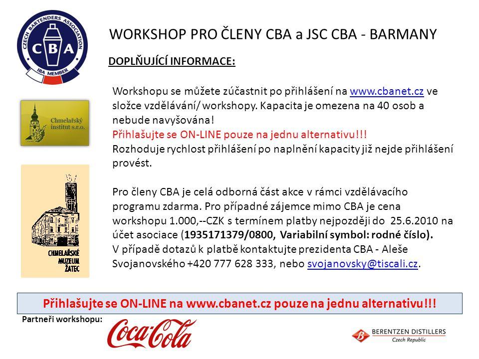 WORKSHOP PRO ČLENY CBA a JSC CBA - BARMANY Partneři workshopu: Přihlašujte se ON-LINE na www.cbanet.cz pouze na jednu alternativu!!! DOPLŇUJÍCÍ INFORM