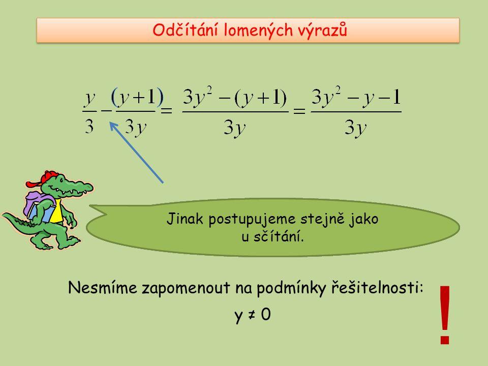 Zlomková čára vlastně zastupuje závorku… Odčítání lomených výrazů takže je-li před zlomkovou čárou mínus, umístíme čitatele do závorky.