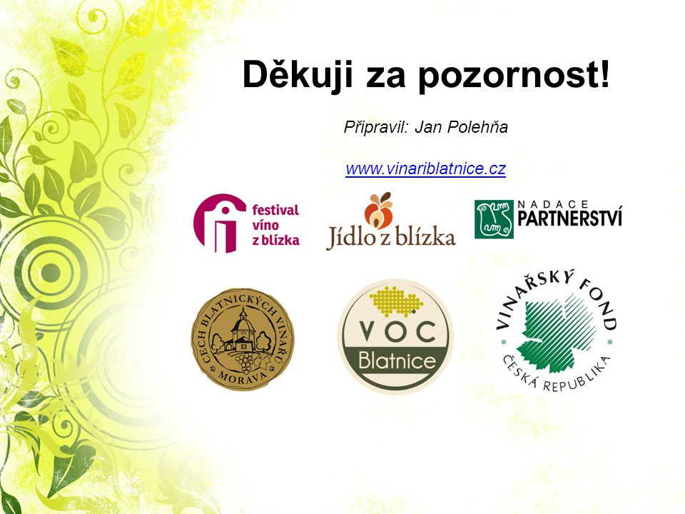 Děkuji za pozornost! Připravil: Jan Polehňa www.vinariblatnice.cz