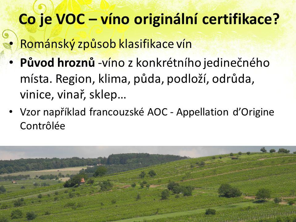 Co je VOC – víno originální certifikace? Románský způsob klasifikace vín Původ hroznů -víno z konkrétního jedinečného místa. Region, klima, půda, podl