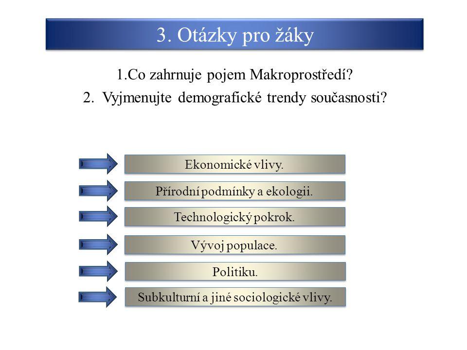 3. Otázky pro žáky 2. Vyjmenujte demografické trendy současnosti? Ekonomické vlivy. Přírodní podmínky a ekologii. Technologický pokrok. Vývoj populace