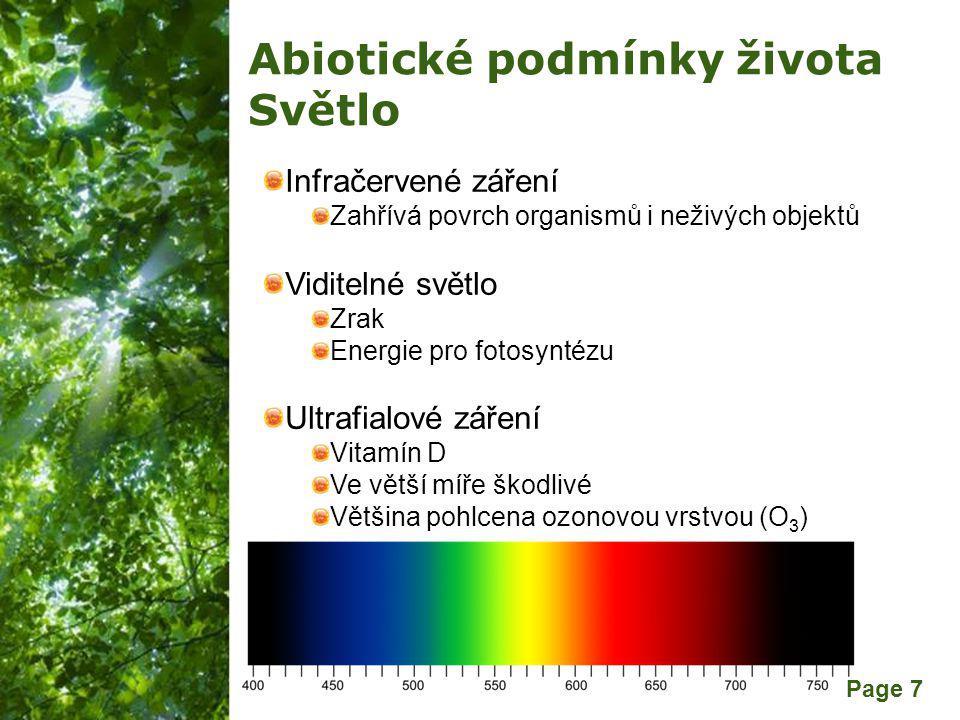 Free Powerpoint Templates Page 7 Abiotické podmínky života Světlo Infračervené záření Zahřívá povrch organismů i neživých objektů Viditelné světlo Zrak Energie pro fotosyntézu Ultrafialové záření Vitamín D Ve větší míře škodlivé Většina pohlcena ozonovou vrstvou (O 3 )