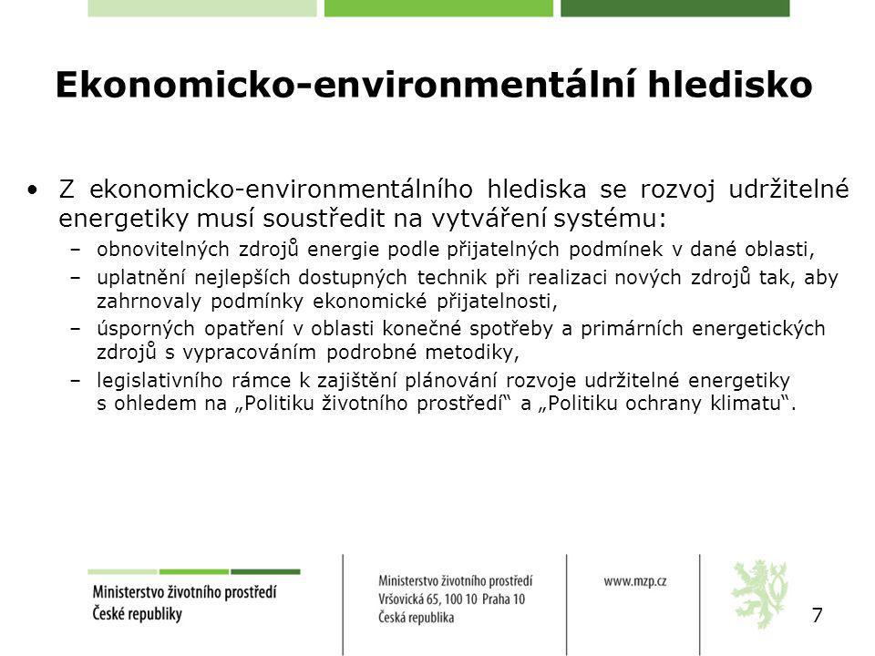 """Ekonomicko-environmentální hledisko Z ekonomicko-environmentálního hlediska se rozvoj udržitelné energetiky musí soustředit na vytváření systému: –obnovitelných zdrojů energie podle přijatelných podmínek v dané oblasti, –uplatnění nejlepších dostupných technik při realizaci nových zdrojů tak, aby zahrnovaly podmínky ekonomické přijatelnosti, –úsporných opatření v oblasti konečné spotřeby a primárních energetických zdrojů s vypracováním podrobné metodiky, –legislativního rámce k zajištění plánování rozvoje udržitelné energetiky s ohledem na """"Politiku životního prostředí a """"Politiku ochrany klimatu ."""