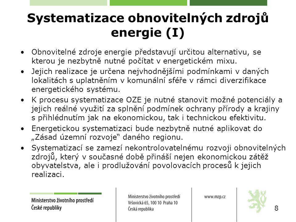 K systematizaci obnovitelných zdrojů energie je nutné splnit následující podmínky: –vytvoření systému diverzifikované energetiky v komunální sféře, –analyzovat současný potenciál podle jednotlivých obnovitelných zdrojů na území České republiky, –k instalaci obnovitelných zdrojů energie je nutné vycházet z nejefektivnějšího využití potenciálu s respektováním ochrany životního prostředí, –v územních energetických koncepcích optimalizovat rozvoj obnovitelných zdrojů v daných lokalitách, –účelně vynakládat finanční prostředky na podporu komunální energetiky a to převážně ve využití obnovitelných zdrojů na výrobu tepla, –podpora rozvoje CZT s KVET – nejefektivnější využití biomasy 9 Systematizace obnovitelných zdrojů energie (II)