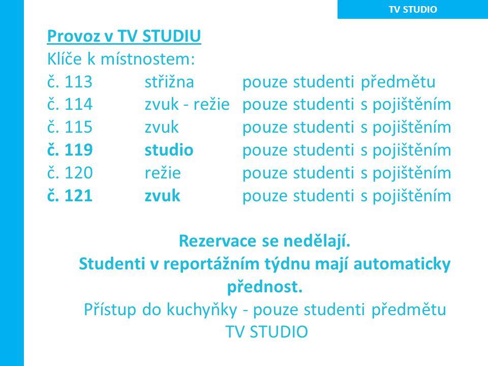 Provoz v TV STUDIU Klíče k místnostem: č. 113 střižnapouze studenti předmětu č.
