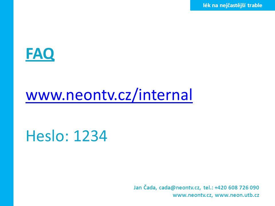 FAQ www.neontv.cz/internal Heslo: 1234 Jan Čada, cada@neontv.cz, tel.: +420 608 726 090 www.neontv.cz, www.neon.utb.cz lék na nejčastější trable