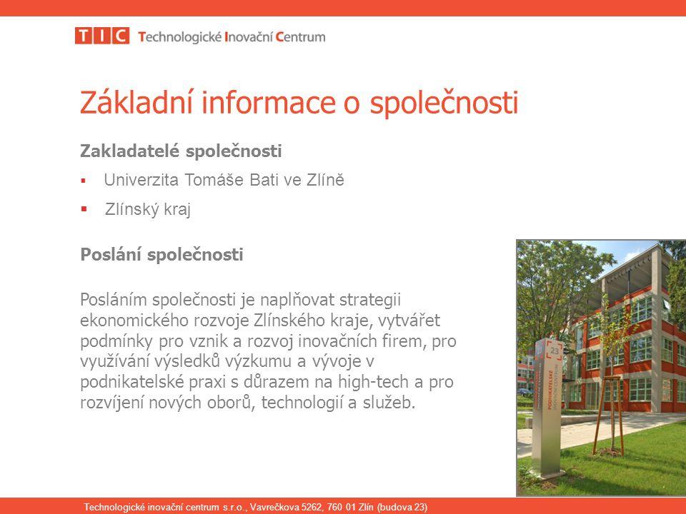 Technologické inovační centrum s.r.o., Vavrečkova 5262, 760 01 Zlín (budova 23) 2 Základní informace o společnosti Zakladatelé společnosti  Univerzit