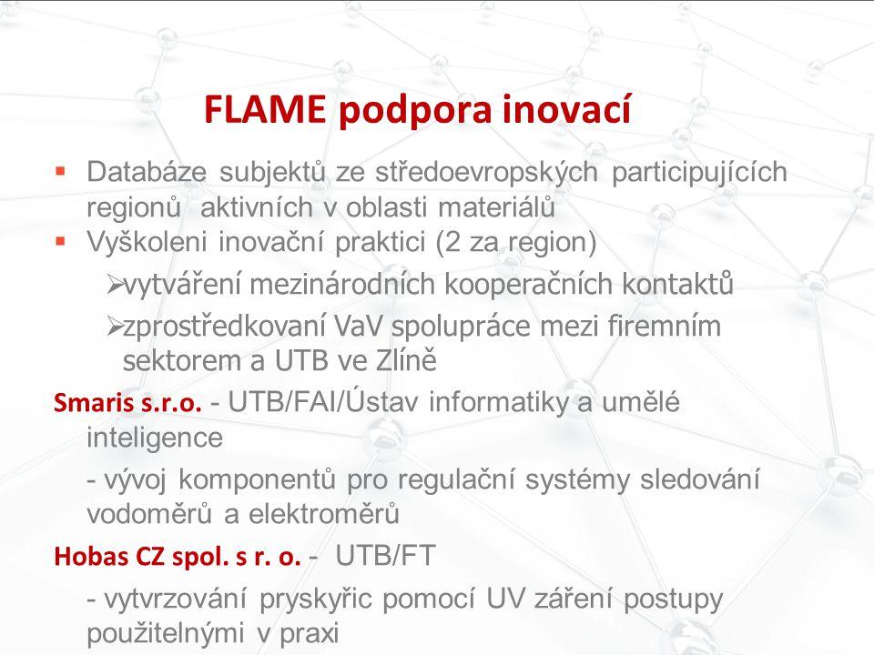 FLAME podpora inovací  Databáze subjektů ze středoevropských participujících regionů aktivních v oblasti materiálů  Vyškoleni inovační praktici (2 z