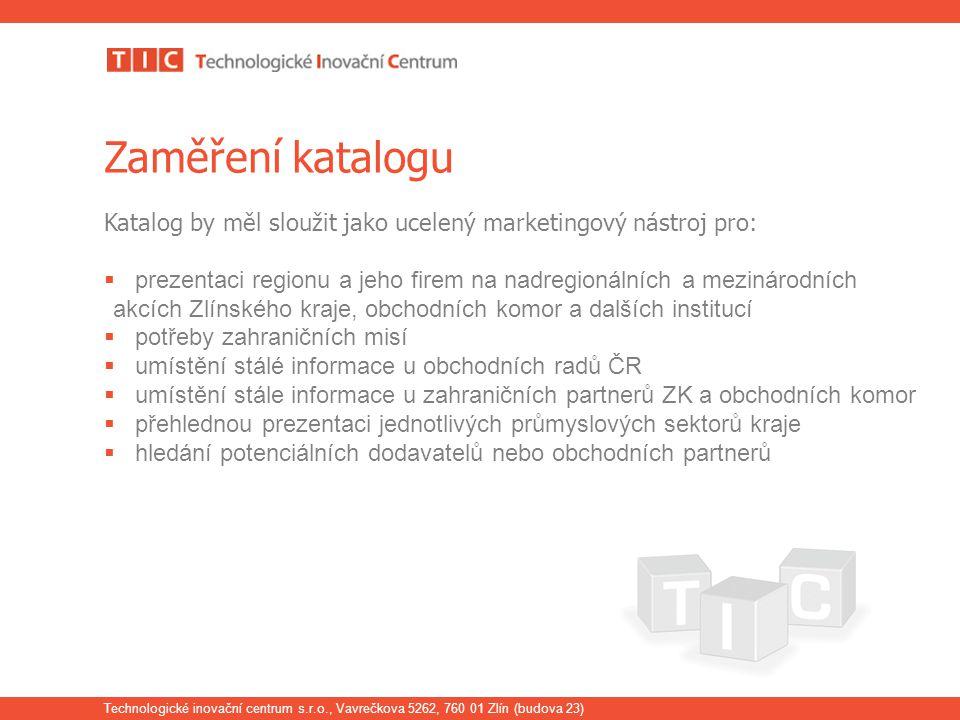 Technologické inovační centrum s.r.o., Vavrečkova 5262, 760 01 Zlín (budova 23) Zaměření katalogu Katalog by měl sloužit jako ucelený marketingový nás