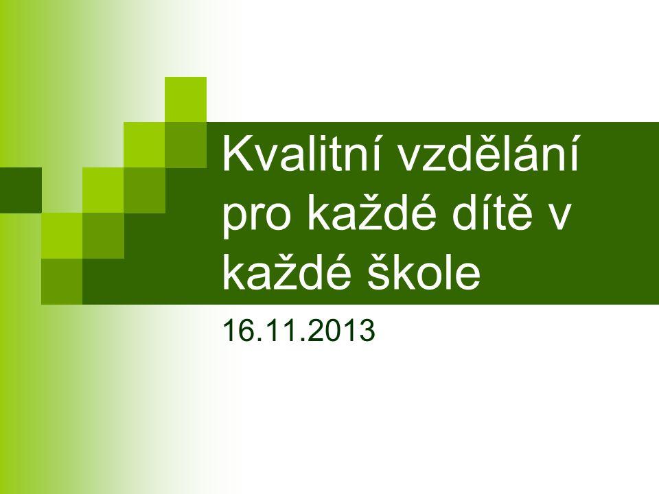 Kvalitní vzdělání pro každé dítě v každé škole 16.11.2013