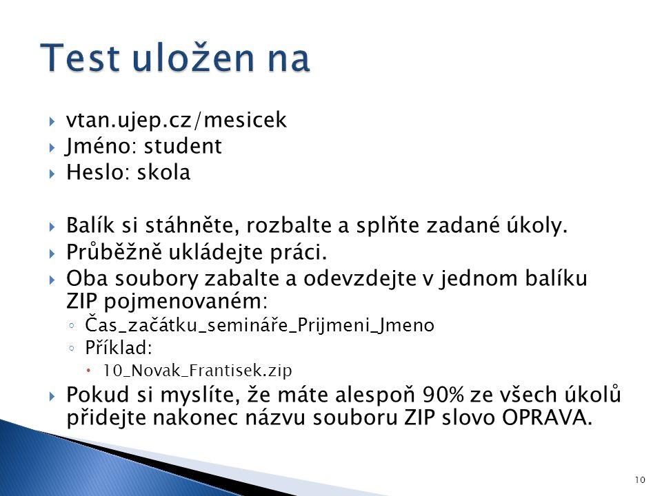  vtan.ujep.cz/mesicek  Jméno: student  Heslo: skola  Balík si stáhněte, rozbalte a splňte zadané úkoly.  Průběžně ukládejte práci.  Oba soubory