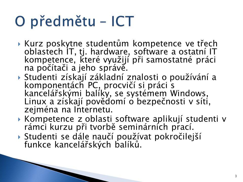  Kurz poskytne studentům kompetence ve třech oblastech IT, tj. hardware, software a ostatní IT kompetence, které využijí při samostatné práci na počí