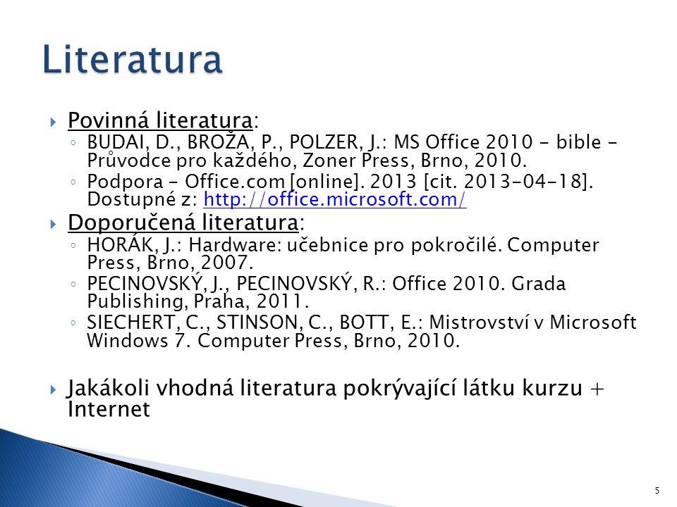  Povinná literatura: ◦ BUDAI, D., BROŽA, P., POLZER, J.: MS Office 2010 - bible - Průvodce pro každého, Zoner Press, Brno, 2010. ◦ Podpora - Office.c