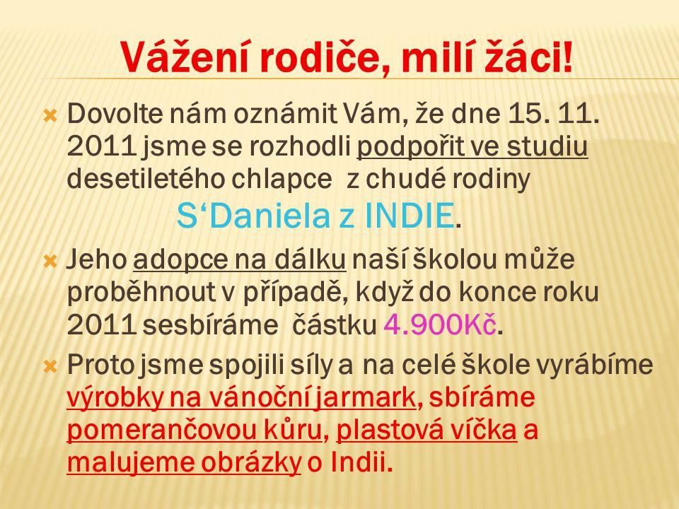 Vážení rodiče, milí žáci!  Dovolte nám oznámit Vám, že dne 15. 11. 2011 jsme se rozhodli podpořit ve studiu desetiletého chlapce z chudé rodiny S'Dan