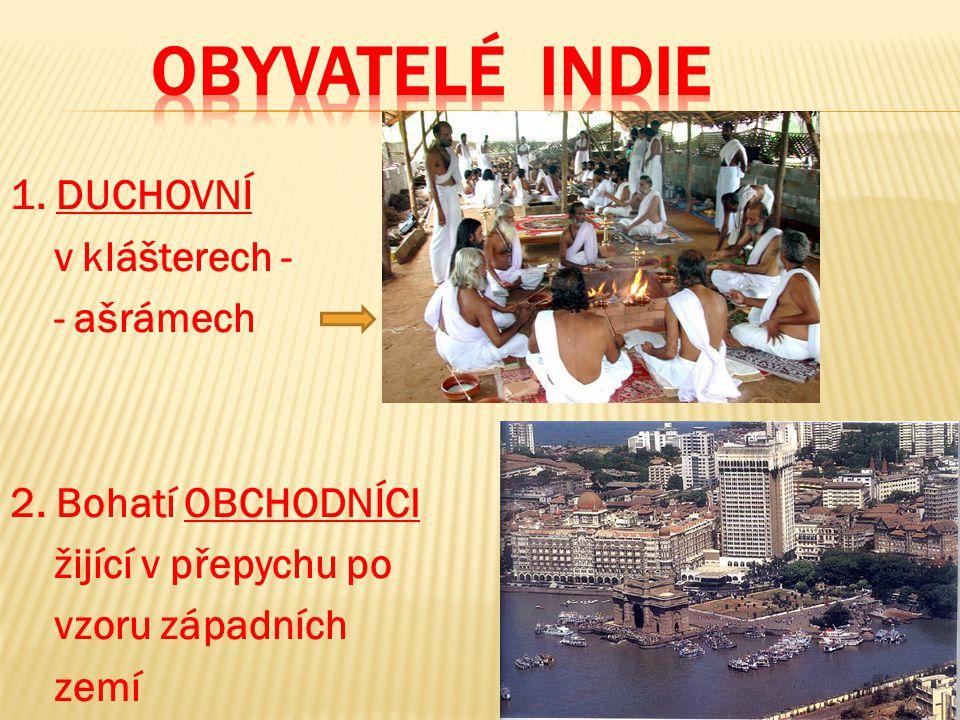 1. DUCHOVNÍ v klášterech - - ašrámech 2. Bohatí OBCHODNÍCI žijící v přepychu po vzoru západních zemí