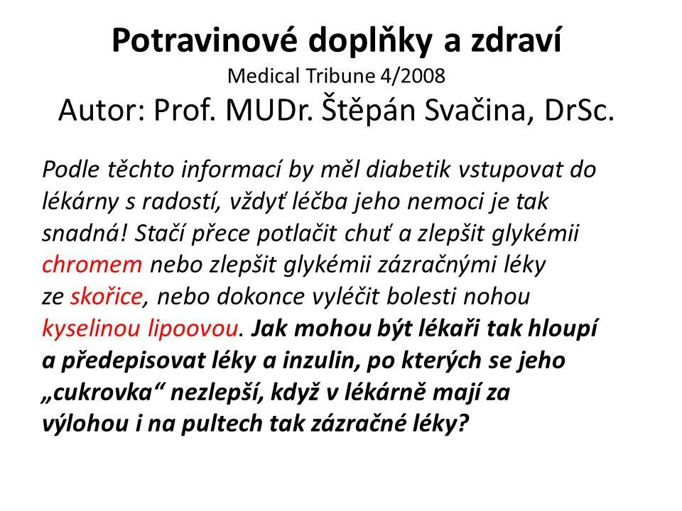 Potravinové doplňky a zdraví Medical Tribune 4/2008 Autor: Prof. MUDr. Štěpán Svačina, DrSc. Podle těchto informací by měl diabetik vstupovat do lékár